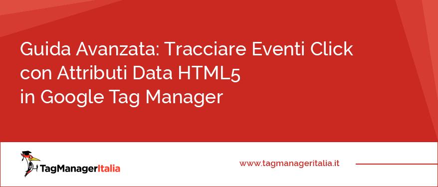 guida avanzata tracciare eventi click con attributi data html5 google tag manager