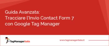 Guida Avanzata: Tracciare l'Invio Contact Form 7 con Google Tag Manager