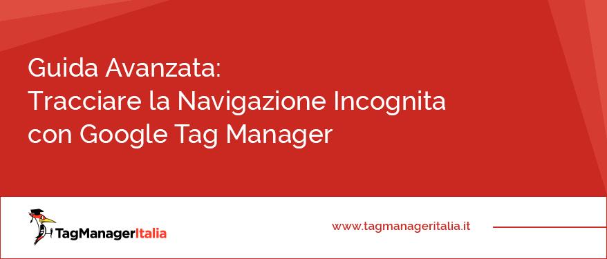 guida avanzata tracciare navigazione incognita google tag manager