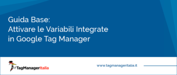 Guida Base: Come Attivare le Variabili Integrate in Google Tag Manager
