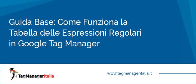 guida base come funziona tabella espressioni regolari google tag manager