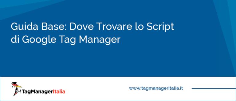 guida base dove trovare script google tag manager