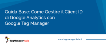 Guida Base: Come Gestire il Client ID di Google Analytics con Google Tag Manager
