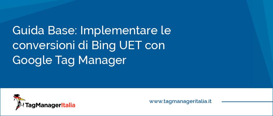 Guida Base Implementare le conversioni di Bing UET con Google Tag Manager
