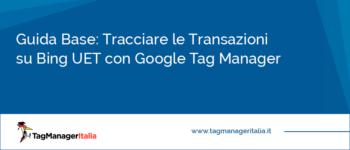 Guida Base: Tracciare le Transazioni su Bing UET con Google Tag Manager