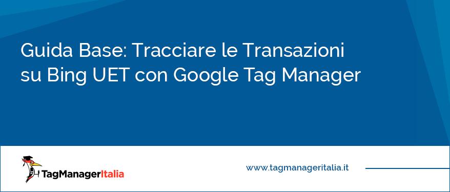 Guida Base Tracciare le Transazioni su Bing UET con Google Tag Manager