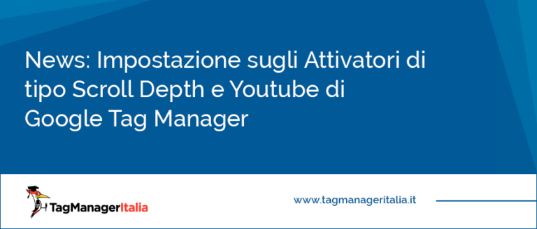 News Impostazione sugli Attivatori di tipo Scroll Depth e Youtube di Google Tag Manager