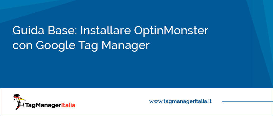 guida base installare optinmonster google tag manager