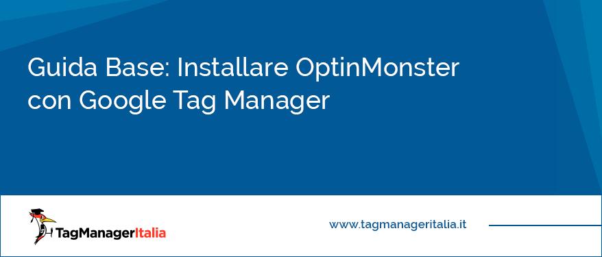 guida base installare optinmonster google tag manager