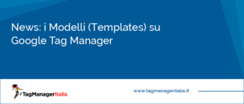 News: i Modelli (Templates) su Google Tag Manager