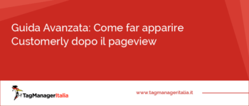 Guida Avanzata: Come far apparire Customerly dopo il Pageview o in un evento personalizzato