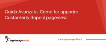 Guida Avanzata: Come far apparire Customerly dopo il Pageview o in un evento personalizzato