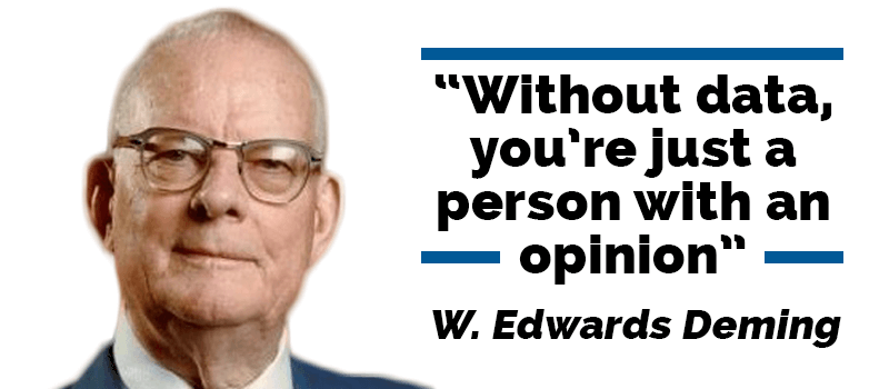 Without data, you're just another person with an opinion - W. E. Deming