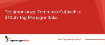 Testimonianza: Tommaso Cattivelli e la sua esperienza nel Club Tag Manager Italia