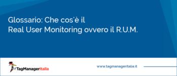 Glossario: Che Cos'è il Real User Monitoring ovvero il R.U.M.