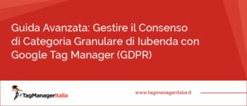 Guida Avanzata: GDPR Gestire il Consenso di Categoria Granulare di Iubenda con Google Tag Manager