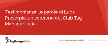 Testimonianza: le parole di Luca Proserpio, un veterano del Club Tag Manager Italia
