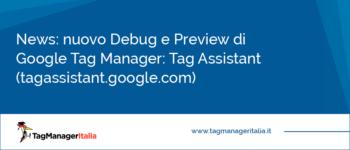 Tag Assistant il nuovo Debug e Preview di Google Tag Manager  - tagassistant.google.com