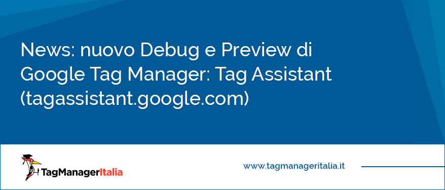 News nuovo Debug e Preview di Google Tag Manager Tag Assistant - tagassistant.google.com