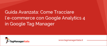 Guida su Come Tracciare l'e-commerce con Google Analytics 4 in Google Tag Manager