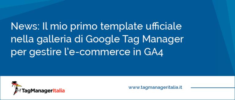 Il mio primo template ufficiale nella galleria di Google Tag Manager per gestire l ecommerce in GA4