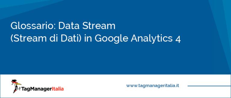 Glossario Data Stream (Stream di Dati) in Google Analytics 4