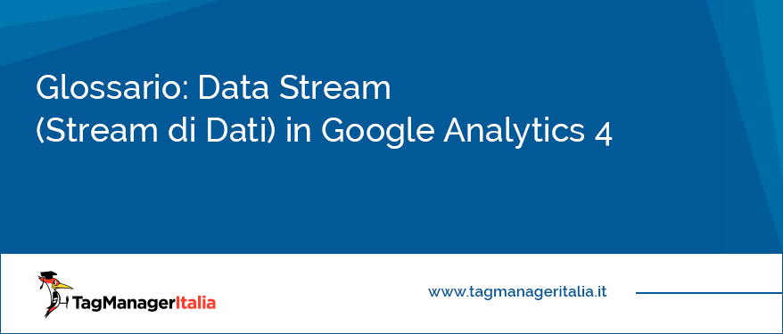 Glossario Data Stream (Stream di Dati) in Google Analytics 4