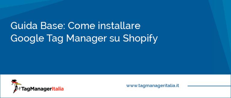 Guida Base Come installare Google Tag Manager su Shopify