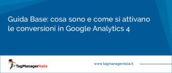 Cosa sono e come si attivano le Conversioni in Google Analytics 4