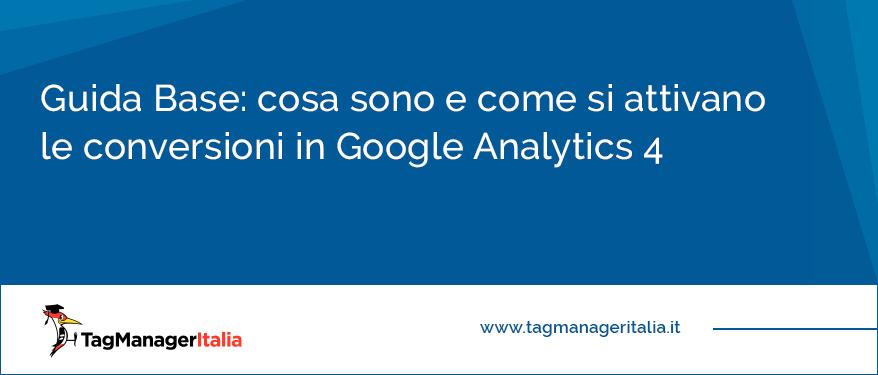 Guida Base: cosa sono e come si attivano le conversioni in Google Analytics 4
