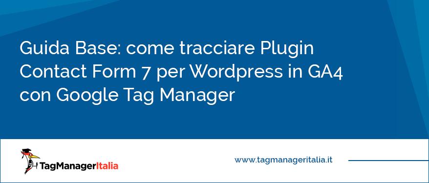 Guida Base come tracciare Plugin Contact Form 7 per Wordpress in GA4 con Google Tag Manager