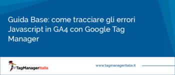 Guida Base: come tracciare gli errori JavaScript in GA4 con Google Tag Manager