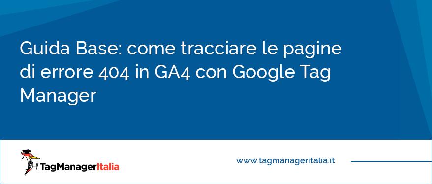 Guida Base come tracciare le pagine di errore 404 in GA4 con Google Tag Manager