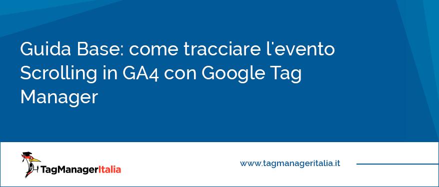 Guida Base come tracciare l'evento Scrolling in GA4 con Google Tag Manager