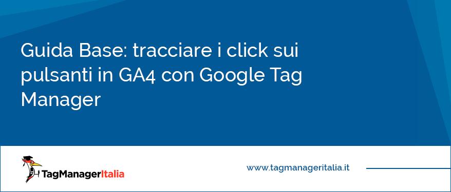 Guida Base tracciare i click sui pulsanti in GA4 con Google Tag Manager