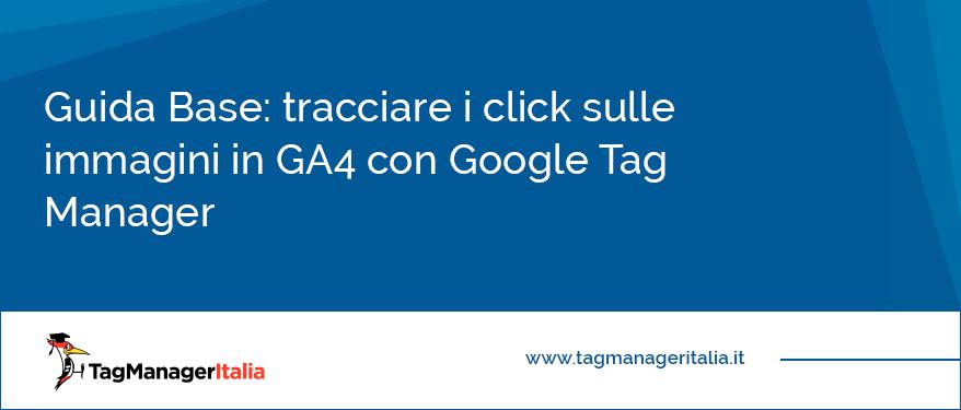 Guida Base tracciare i click sulle immagini in GA4 con Google Tag Manager