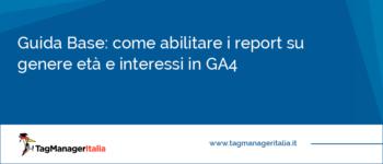 Guida Base: come abilitare i report su genere età e interessi in GA4