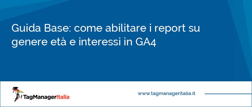 Guida base come abilitare i report su genere eta e interessi in GA4