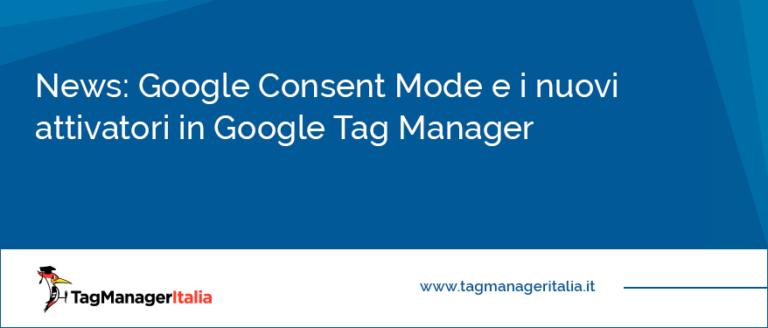 Google Consent Mode e i nuovi attivatori in Google Tag Manager