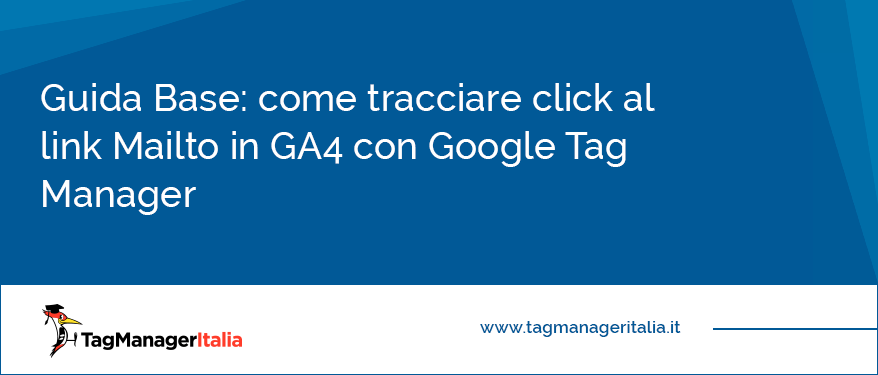 giuda come tracciare click al link Mailto in GA4 con Google Tag Manager