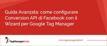Guida Avanzata: come configurare Conversion API di Facebook con l'integrazione nativa per Google Tag Manager