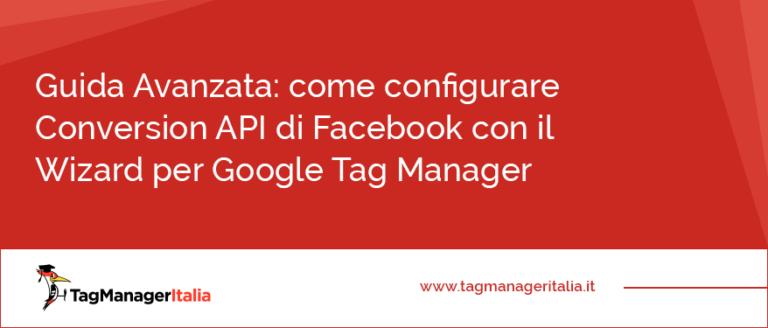 Guida Avanzata come configurare Conversion API di Facebook con il Wizard per Google Tag Manager