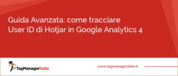 Guida Avanzata: come tracciare User ID di Hotjar in Google Analytics 4