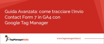 Guida Avanzata: come tracciare in GA4 l'Invio Contact Form 7 con Google Tag Manager
