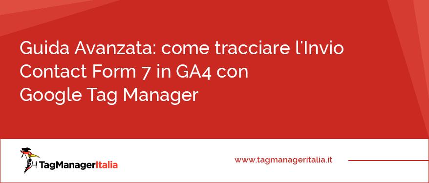 Guida Avanzata come tracciare l'Invio Contact Form 7 in GA4 con Google Tag Manager