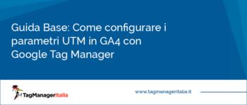 Guida Base: Come Configurare i Parametri UTM in GA4 con Google Tag Manager