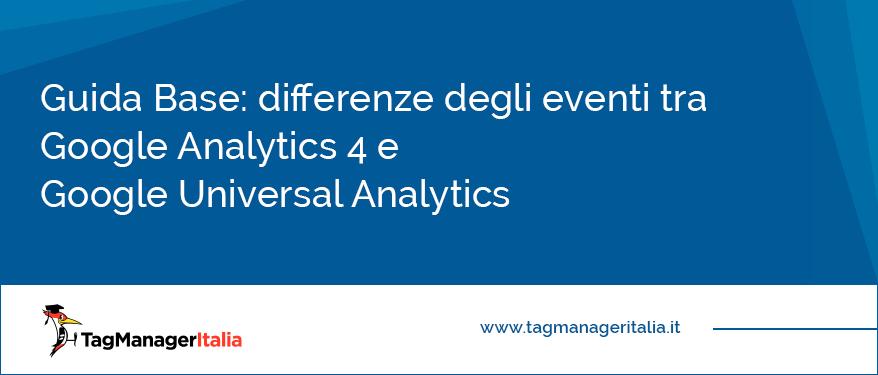 Guida Base Differenze degli Eventi tra Google Analytics 4 e Google Universal Analytics