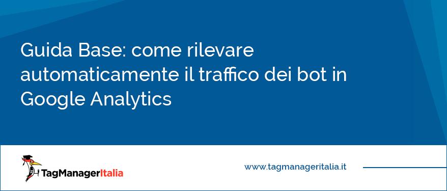 Guida Base come rilevare automaticamente il traffico dei bot in Google Analytics