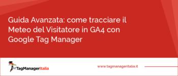 Guida Avanzata: come tracciare il Meteo del Visitatore in GA4 con Google Tag Manager