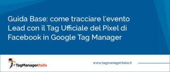 Guida Base: come tracciare l'evento Lead con il Tag Ufficiale del Pixel di Facebook in Google Tag Manager
